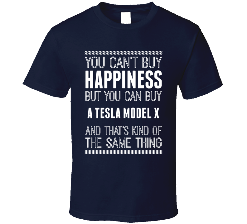 Buy A Tesla Model X Happiness Car Lover T Shirt