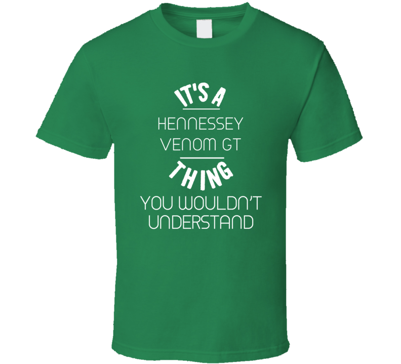 Hennessey Venom GT Thing Wouldnt Understand Funny Car T Shirt