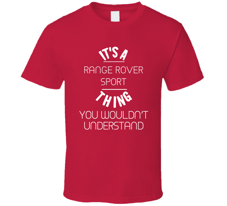 Range Rover Sport Thing Wouldnt Understand Funny Car T Shirt