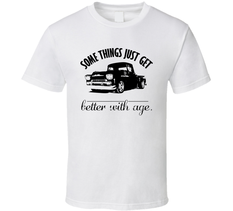 1958 Chevrolet Pick Up Truck Better With Age Vintage Car T Shirt