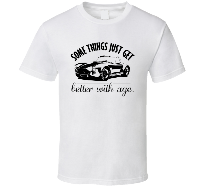 1965 Shelby Cobra 427 Better With Age Vintage Car T Shirt