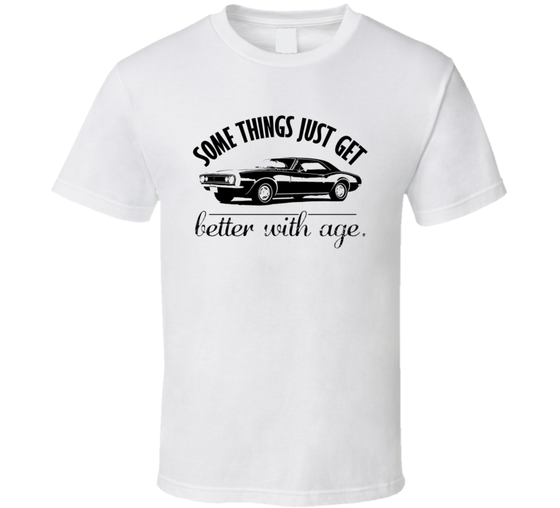 1967 Chevrolet Camaro Better With Age Vintage Car T Shirt