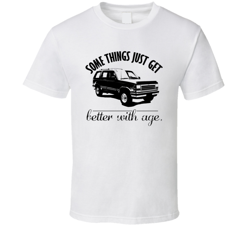 1991 Ford Explorer Better With Age Vintage Car T Shirt