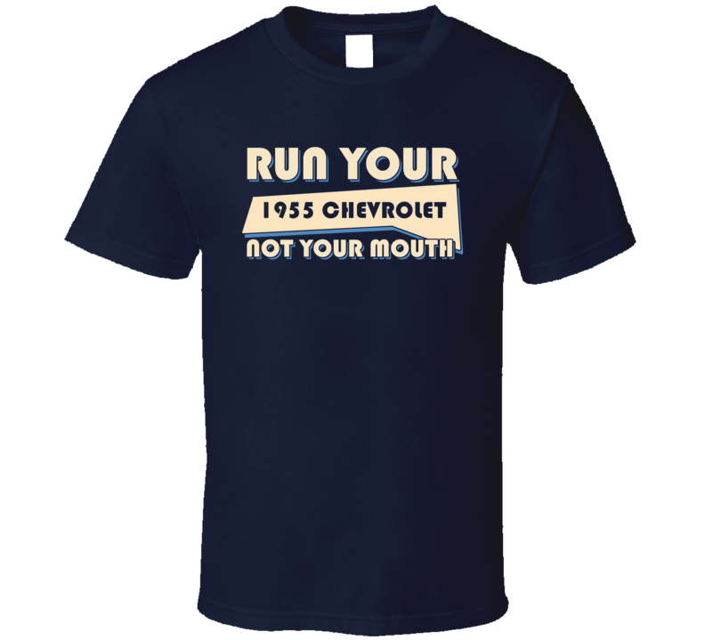 1955 Chevrolet Run Your Car Not Your Mouth Car T Shirt