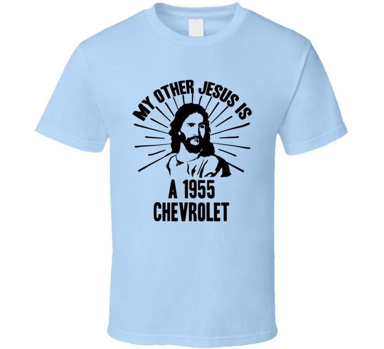 My Other Jesus Is A 1955 Chevrolet Cool Car T Shirt
