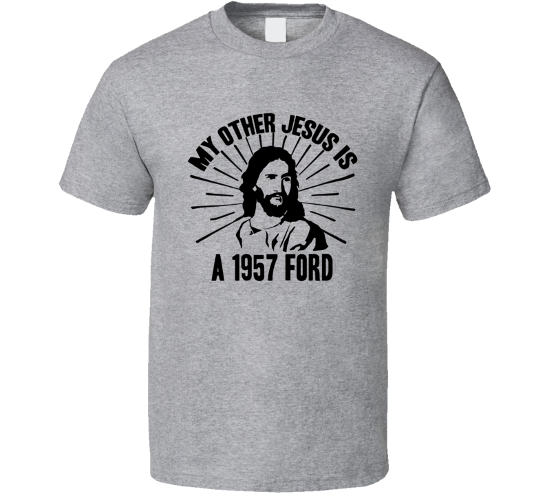 My Other Jesus Is A 1957 Ford Cool Car T Shirt