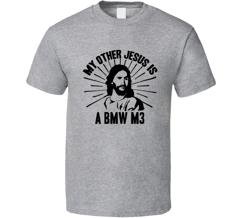 My Other Jesus Is A BMW M3 Cool Car T Shirt