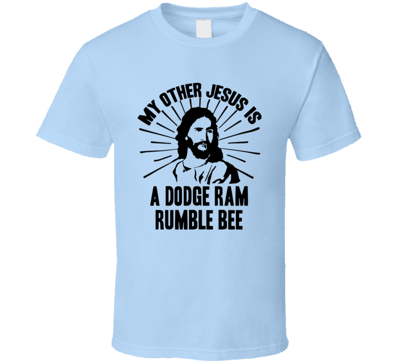My Other Jesus Is A Dodge Ram Rumble Bee Cool Car T Shirt