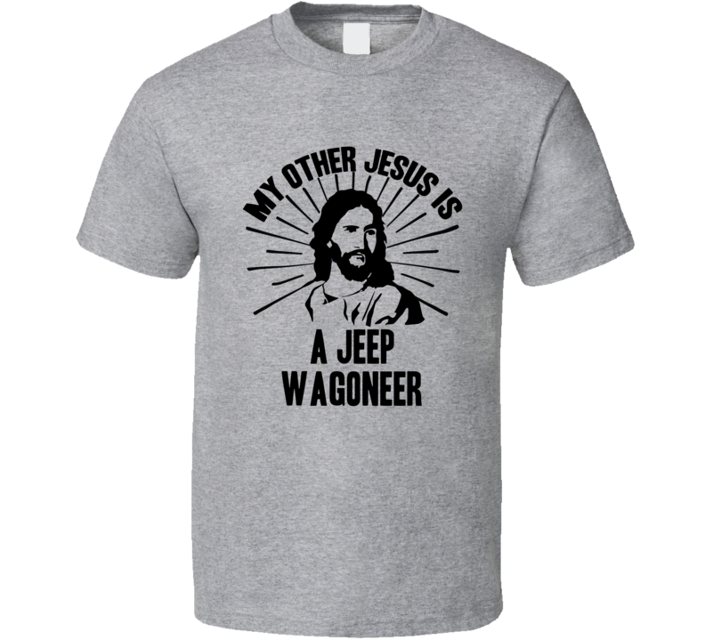 My Other Jesus Is A Jeep Wagoneer Cool Car T Shirt