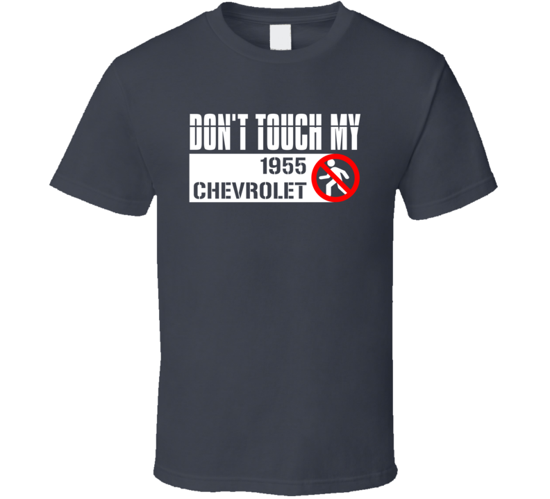 Dont Touch My 1955 Chevrolet Funny Car T Shirt