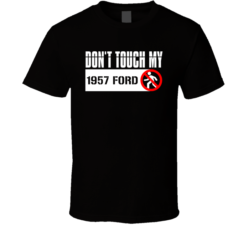 Dont Touch My 1957 Ford Funny Car T Shirt
