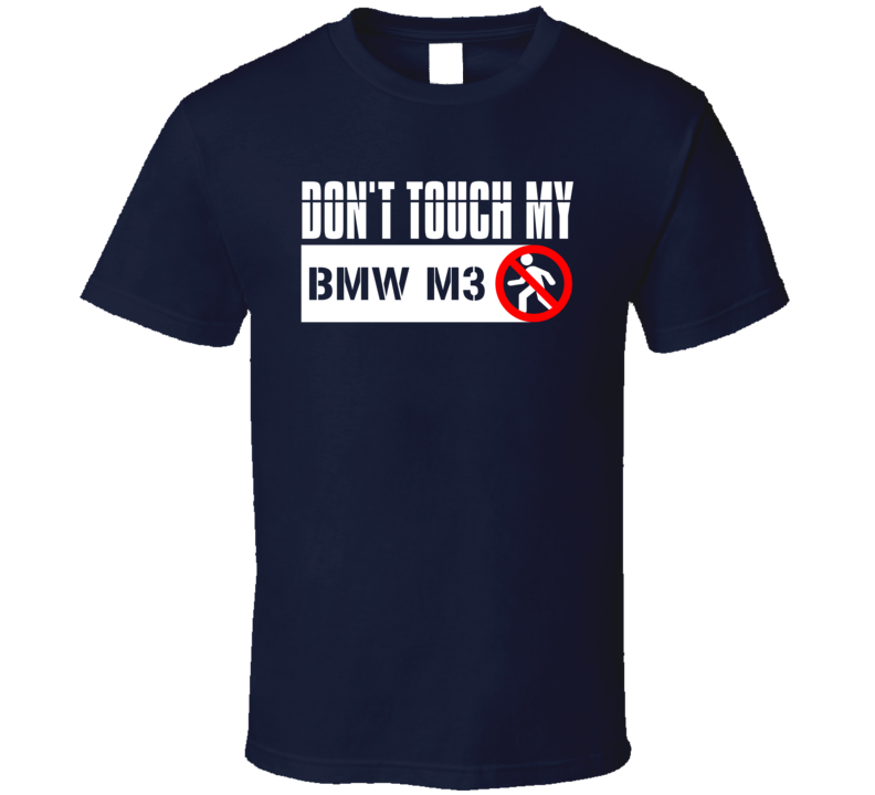 Dont Touch My BMW M3 Funny Car T Shirt