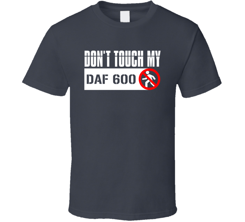 Dont Touch My DAF 600 Funny Car T Shirt