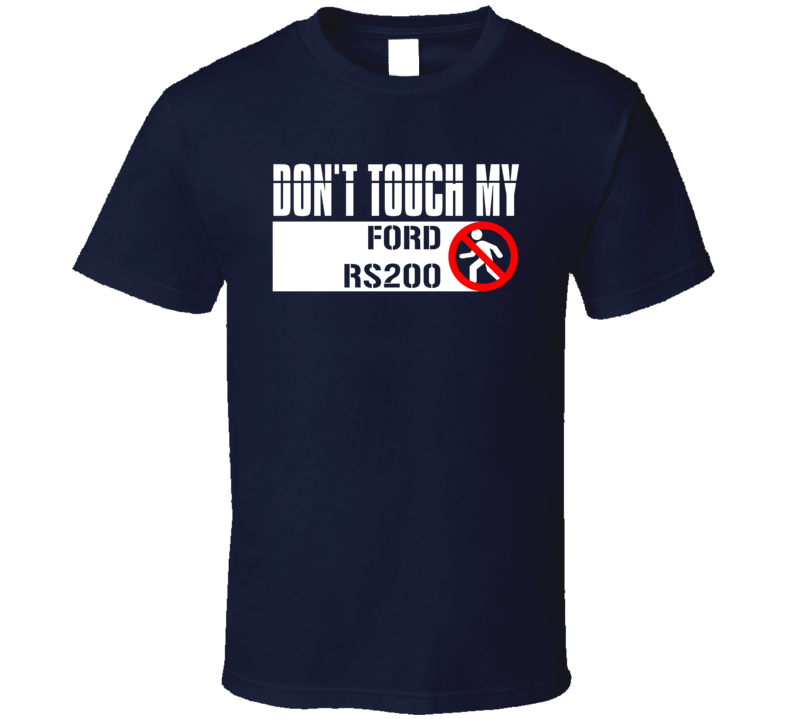 Dont Touch My Ford RS200 Funny Car T Shirt