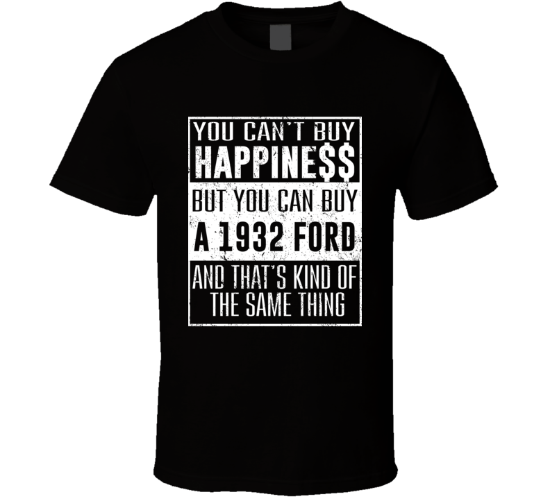 You Can't Buy Happiness 1932 Ford Car Lover Heart T Shirt