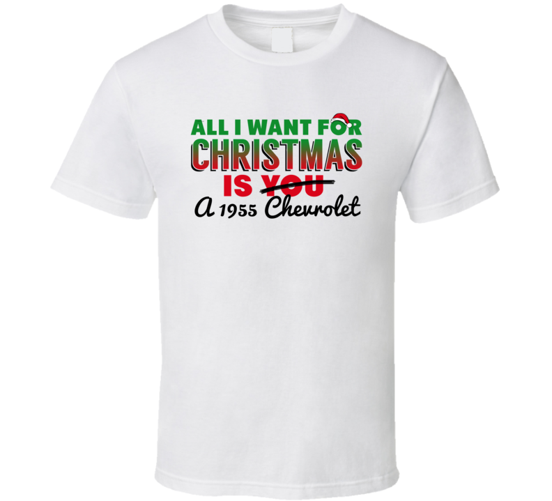 All I Want For Christmas Is A 1955 Chevrolet Car Lover Heart T Shirt