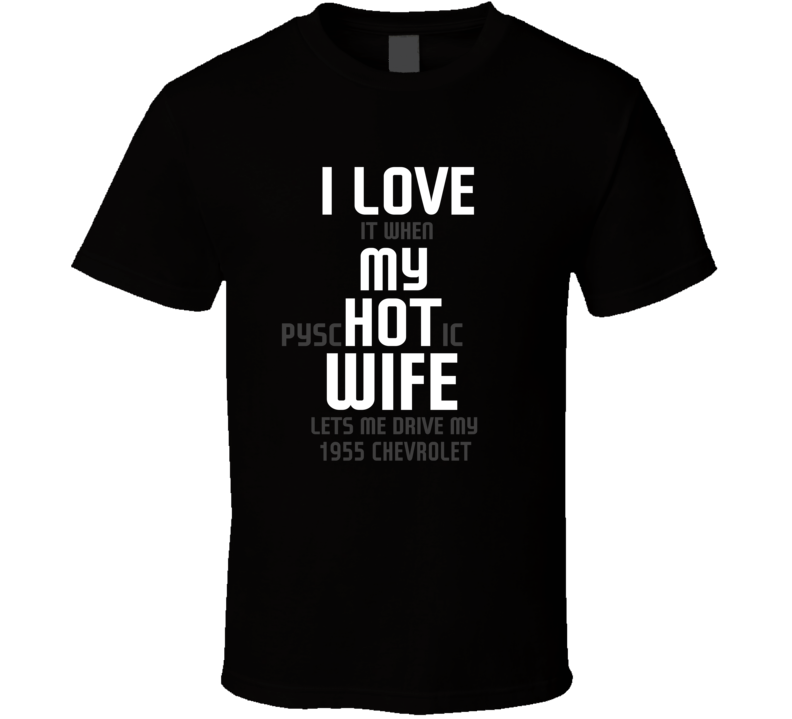 I Love It When My Hot Wife Lets Me Drive My 1955 Chevrolet Funny Car T Shirt