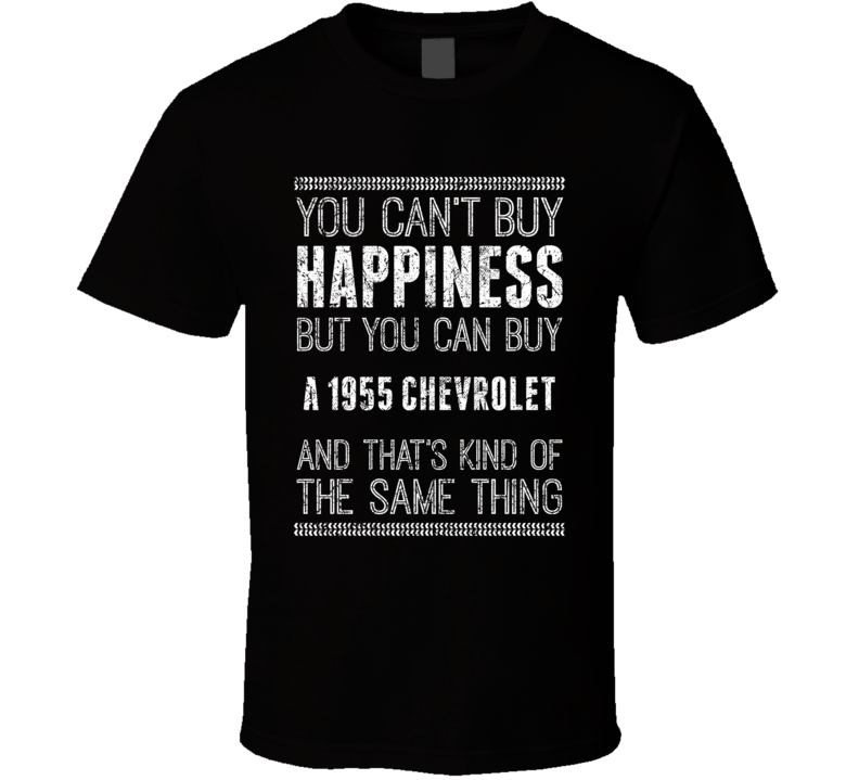 Buy A 1955 Chevrolet Happiness Worn Look Car Lover T Shirt
