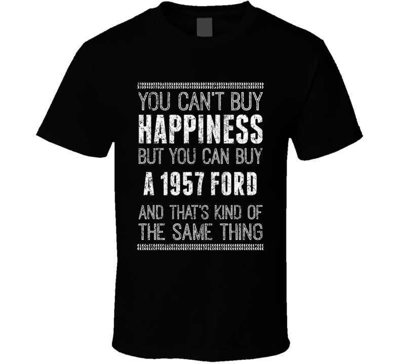 Buy A 1957 Ford Happiness Worn Look Car Lover T Shirt