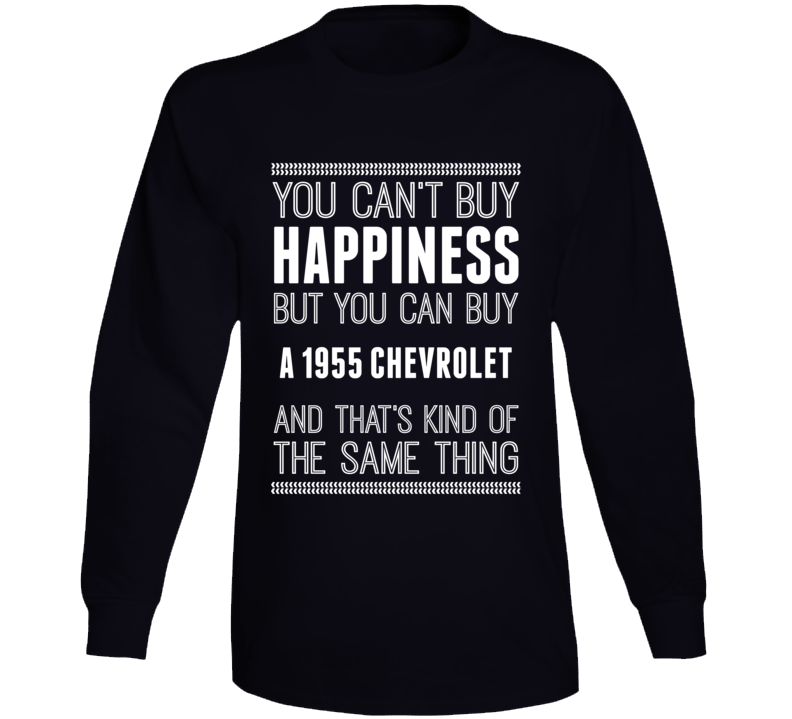You Can't Buy Happiness 1955 Chevrolet Car Lover Long Sleeve T Shirt