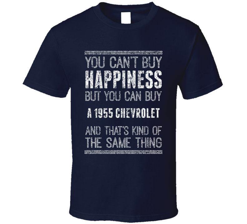 You Can't Buy Happiness 1955 Chevrolet Car Lover Worn Look T Shirt