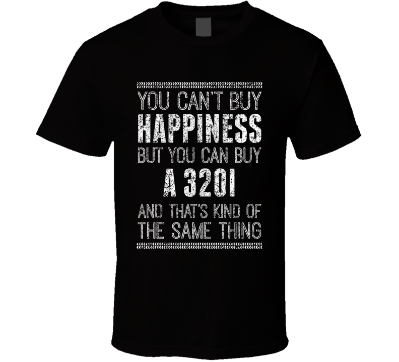 You Can't Buy Happiness 320i Car Lover Worn Look T Shirt