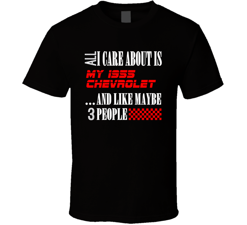 All I Care About Is 1955 Chevrolet Car Lover Cool Funny T Shirt