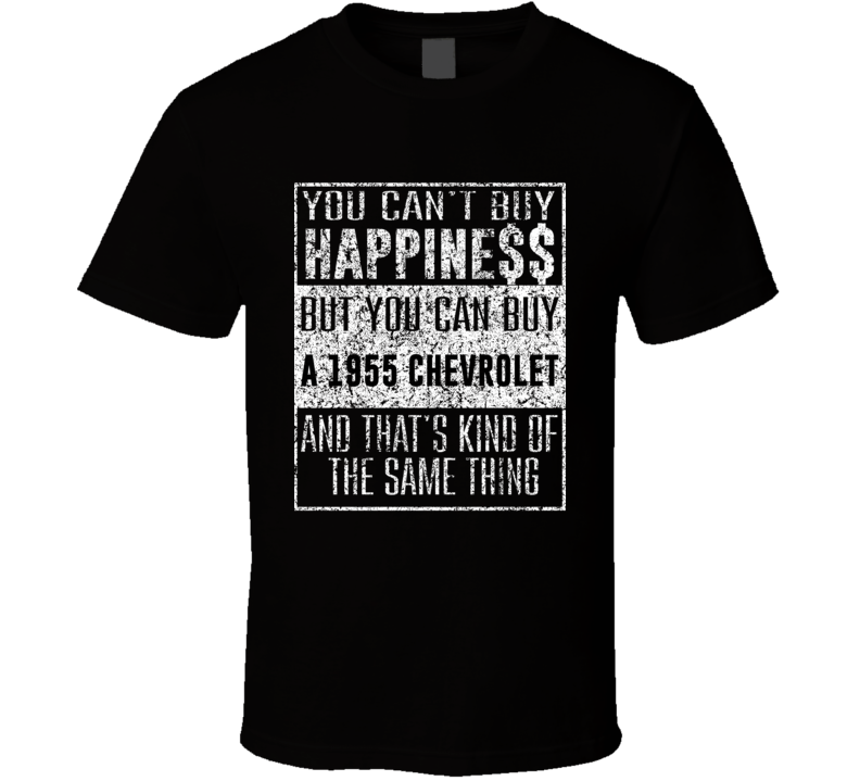 You Can't Buy Happiness 1955 Chevrolet Car Distressed Cool T Shirt