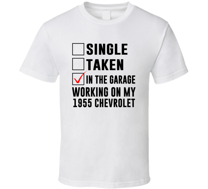 Single Taking Working On My 1955 Chevrolet Car Distressed Cool T Shirt