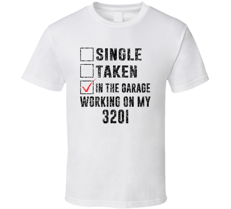 Single Taking Working On My 320i Car Distressed Cool T Shirt