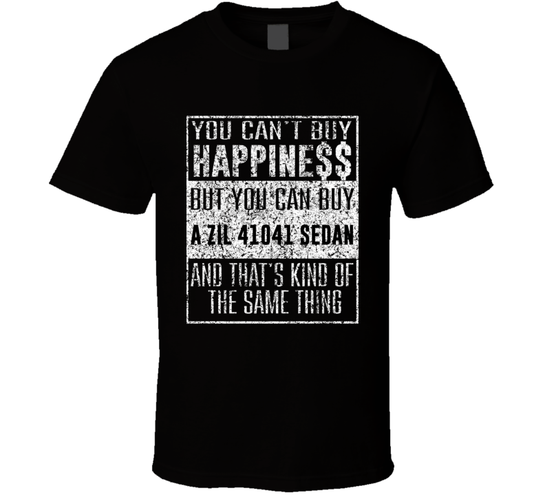 You Can't Buy Happiness Zil 41041 Sedan Car Distressed Cool T Shirt