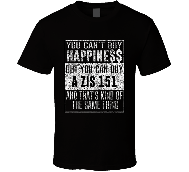 You Can't Buy Happiness Zis 151 Car Distressed Cool T Shirt