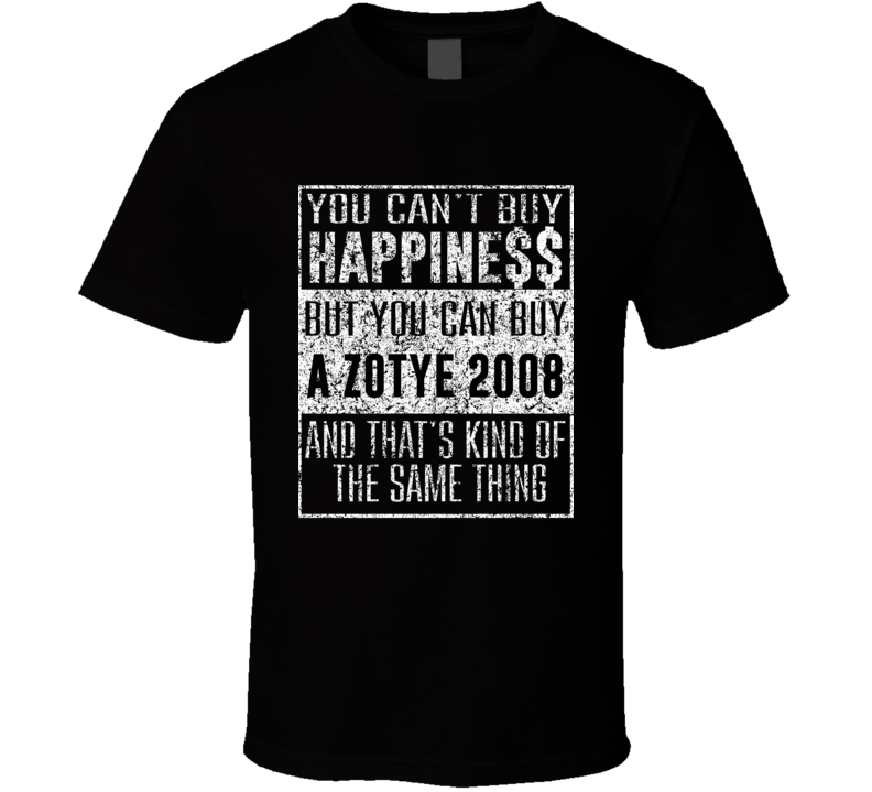 You Can't Buy Happiness Zotye 2008 Car Distressed Cool T Shirt