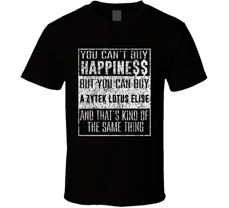 You Can't Buy Happiness Zytek Lotus Elise Car Distressed Cool T Shirt