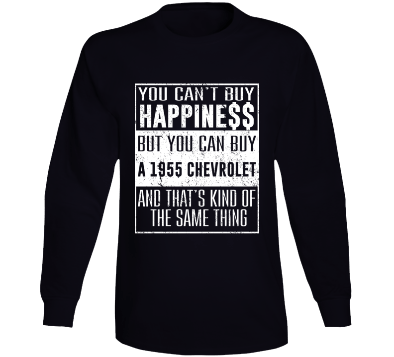 You Can't Buy Happiness 1955 Chevrolet Car Lover Cool Long Sleeve T Shirt