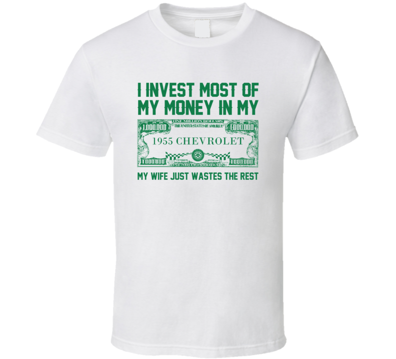Invest Money In My 1955 Chevrolet Car Lover Enthusiast T Shirt