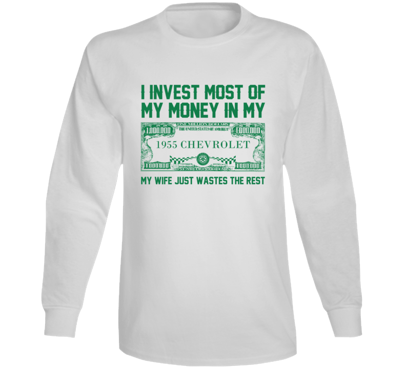 Invest Money In My 1955 Chevrolet Car Lover Enthusiast Long Sleeve T Shirt