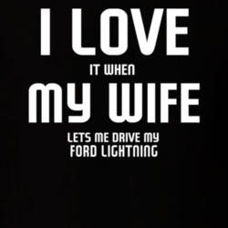 I Love It When My Wife Lets Me Drive My Ford Lightning Funny Car T Shirt