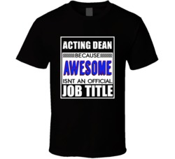 Acting Dean Because Awesome Official Job Title T Shirt