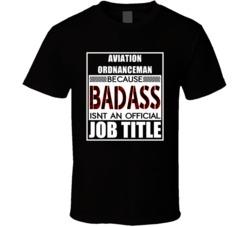 Aviation Ordnanceman Because Badass Official Job Title T Shirt