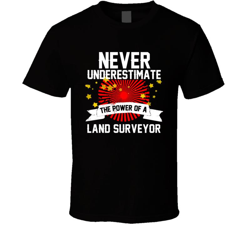 Never Underestimate A Land Surveyor Cool Job T Shirt