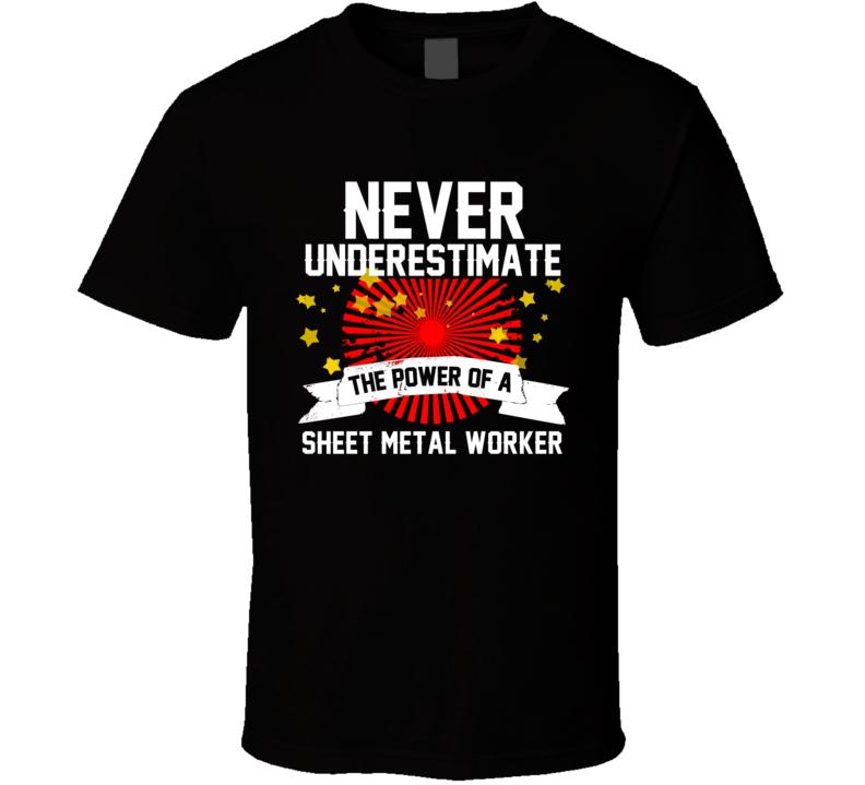 Never Underestimate A Sheet Metal Worker Cool Job T Shirt