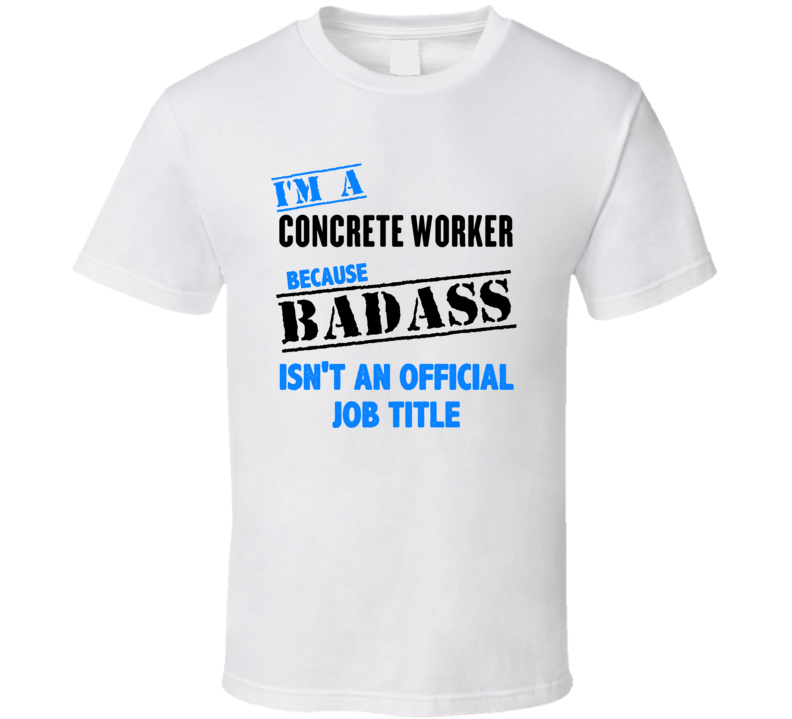 Im A Concrete Worker Badass Job Funny T Shirt