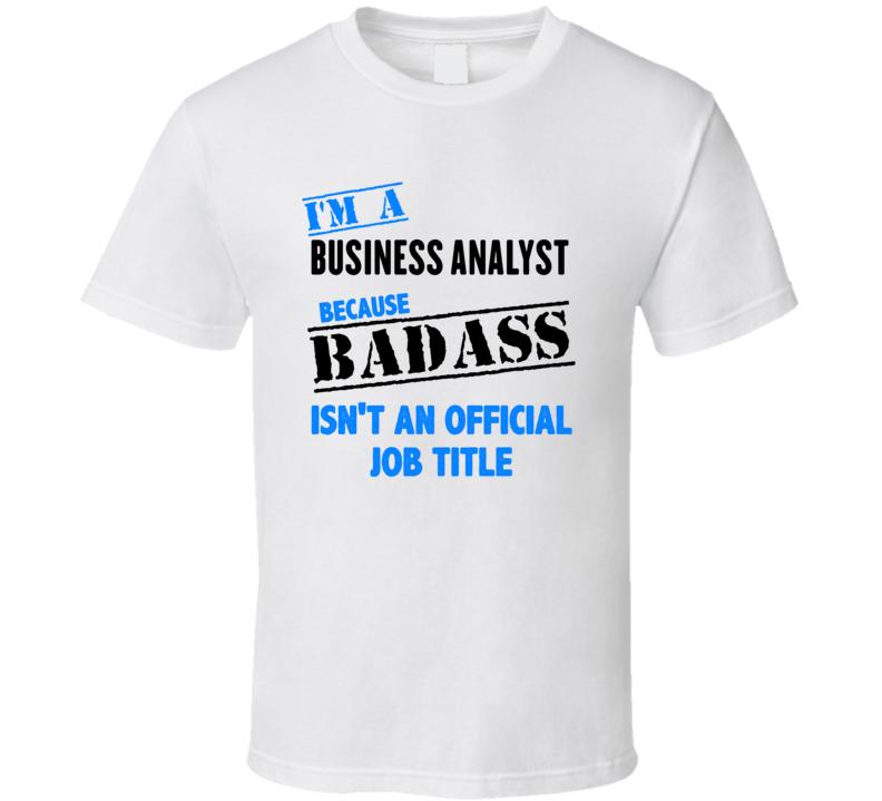 Im A Business Analyst Badass Job Funny T Shirt