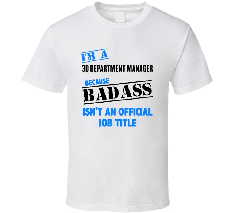 Im A 3D Department Manager Badass Job Funny T Shirt