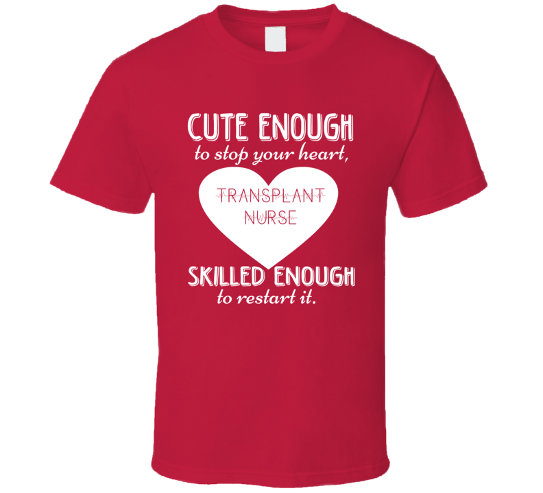 Transplant Nurse Cute Skilled Cardiology Heart Nurse T Shirt