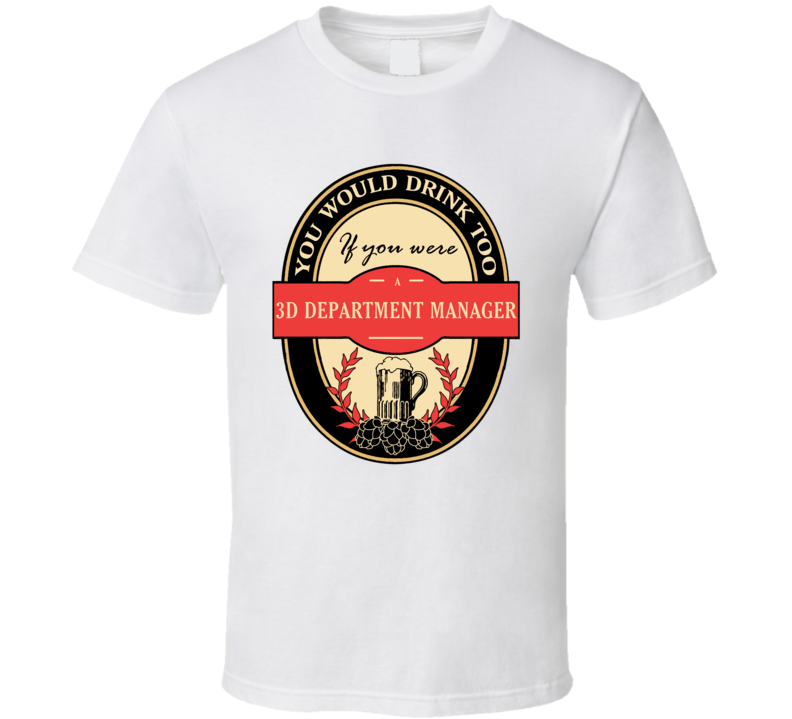 3D Department Manager Beer Drinking Label Inspired Job T Shirt