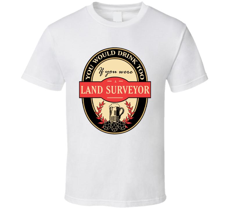 Land Surveyor Beer Drinking Label Inspired Job T Shirt