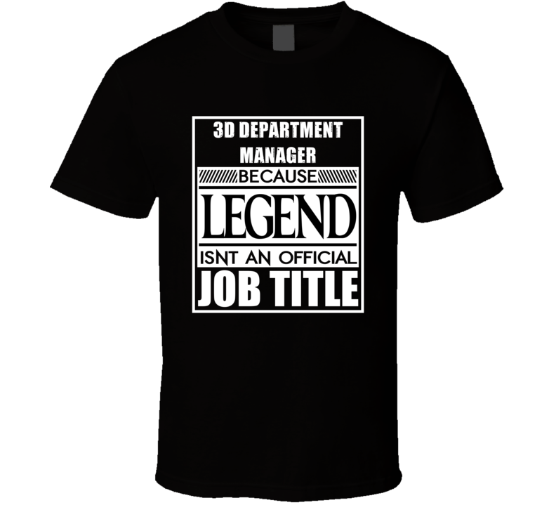 3D Department Manager Because Legend Official Job Title T Shirt