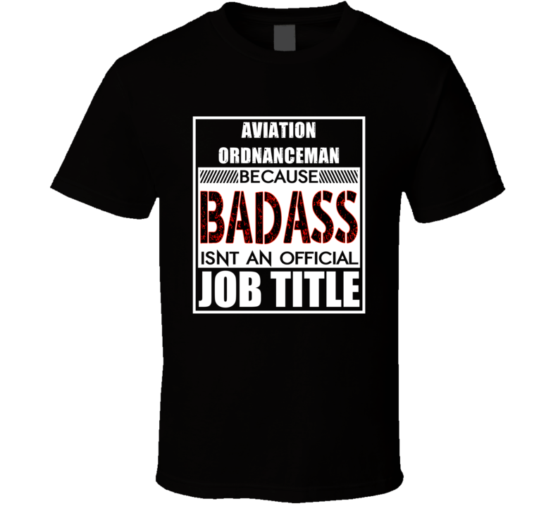 Aviation Ordnanceman Because Badass Official Job Title T Shirt